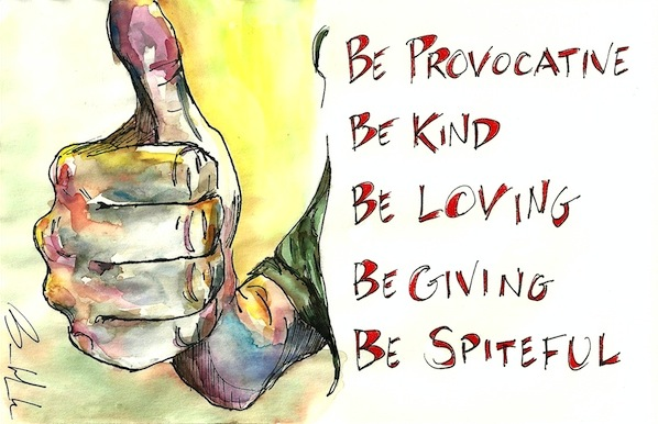 thumbs up, 5 beatitudes: Be provocative. Be kind. Be loving. Be giving. Be spiteful.